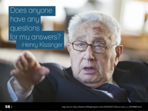 Kissinger does anyone have any questions for my answers